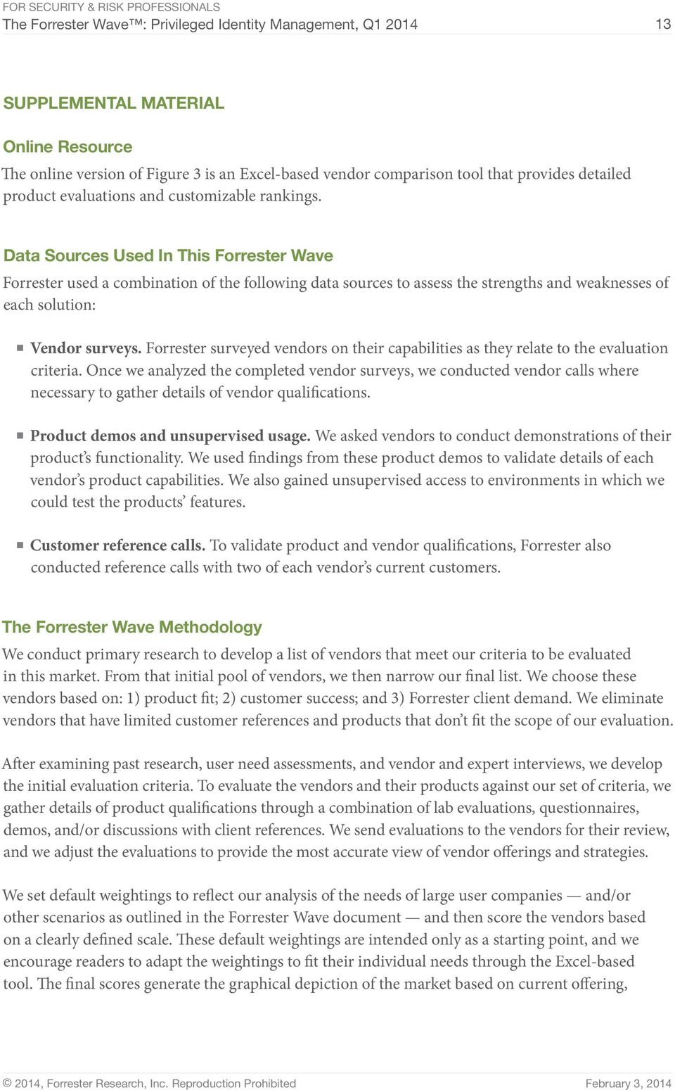 Data Sources Used In This Forrester Wave Forrester used a combination of the following data sources to assess the strengths and weaknesses of each solution: Vendor surveys.