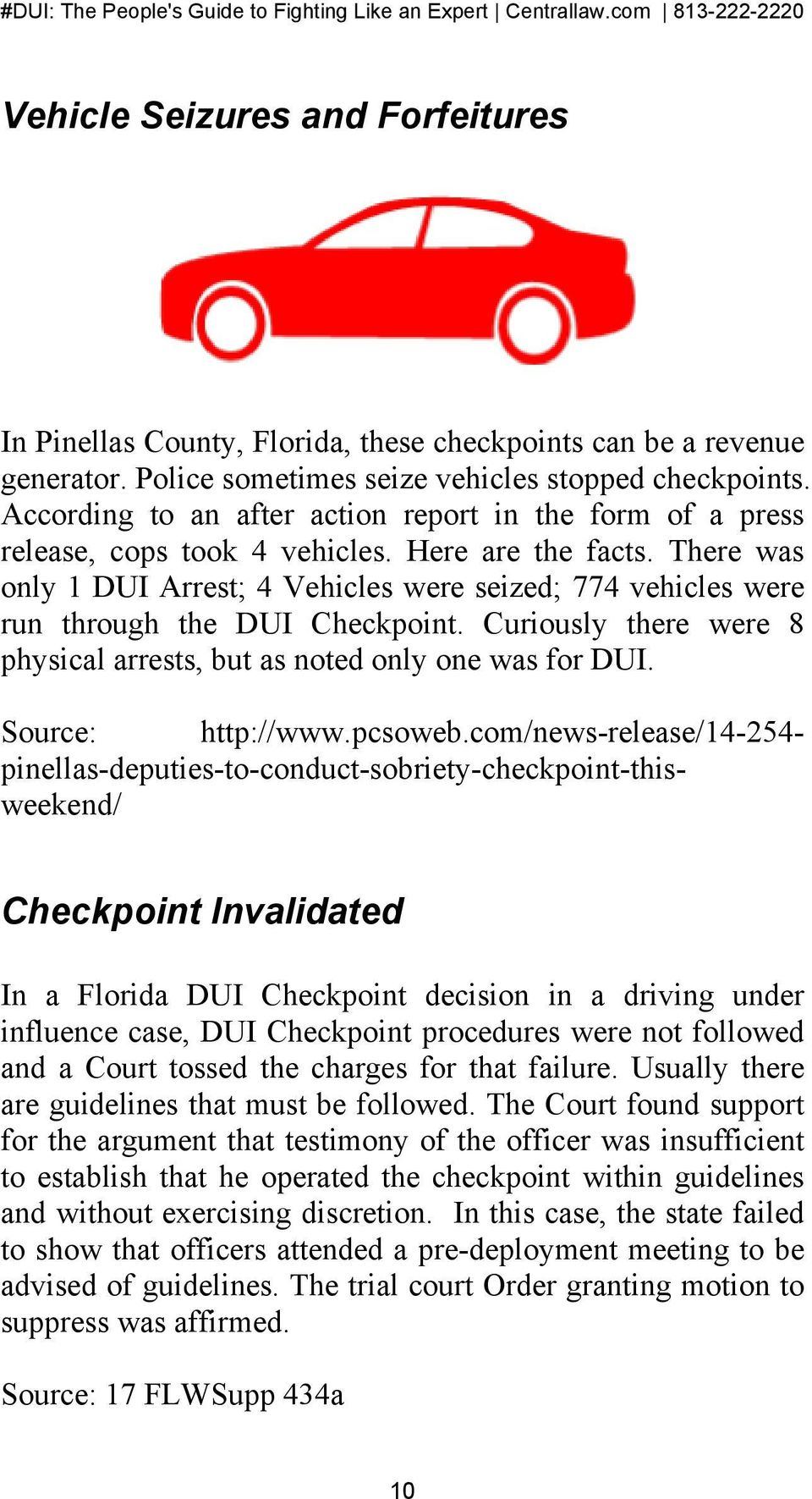 There was only 1 DUI Arrest; 4 Vehicles were seized; 774 vehicles were run through the DUI Checkpoint. Curiously there were 8 physical arrests, but as noted only one was for DUI. Source: http://www.