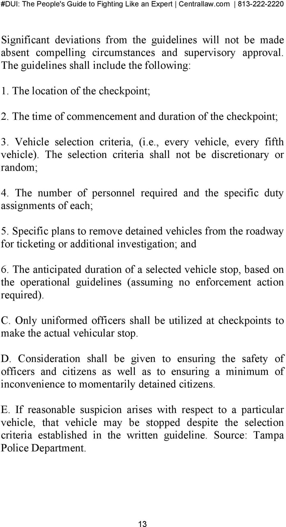 The number of personnel required and the specific duty assignments of each; 5. Specific plans to remove detained vehicles from the roadway for ticketing or additional investigation; and 6.
