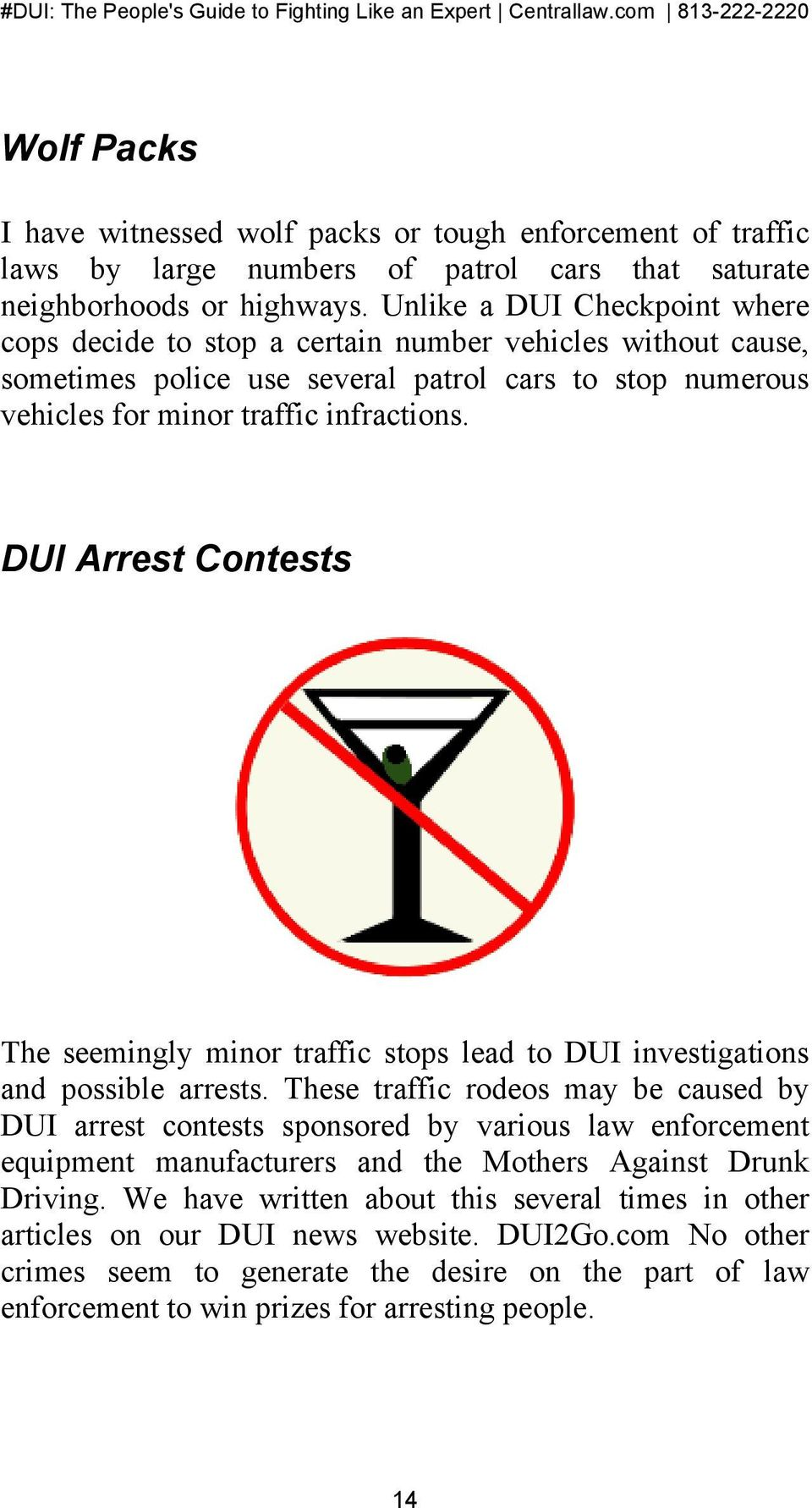 DUI Arrest Contests The seemingly minor traffic stops lead to DUI investigations and possible arrests.