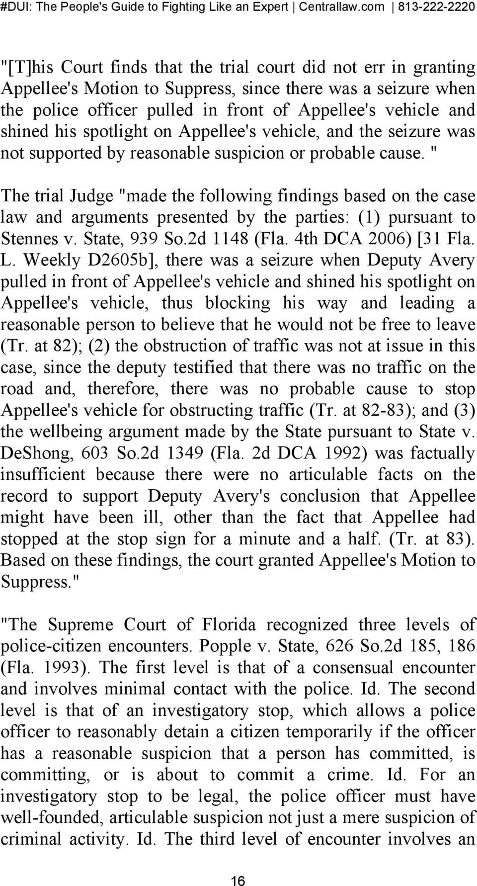 """ The trial Judge ""made the following findings based on the case law and arguments presented by the parties: (1) pursuant to Stennes v. State, 939 So.2d 1148 (Fla. 4th DCA 2006) [31 Fla. L."