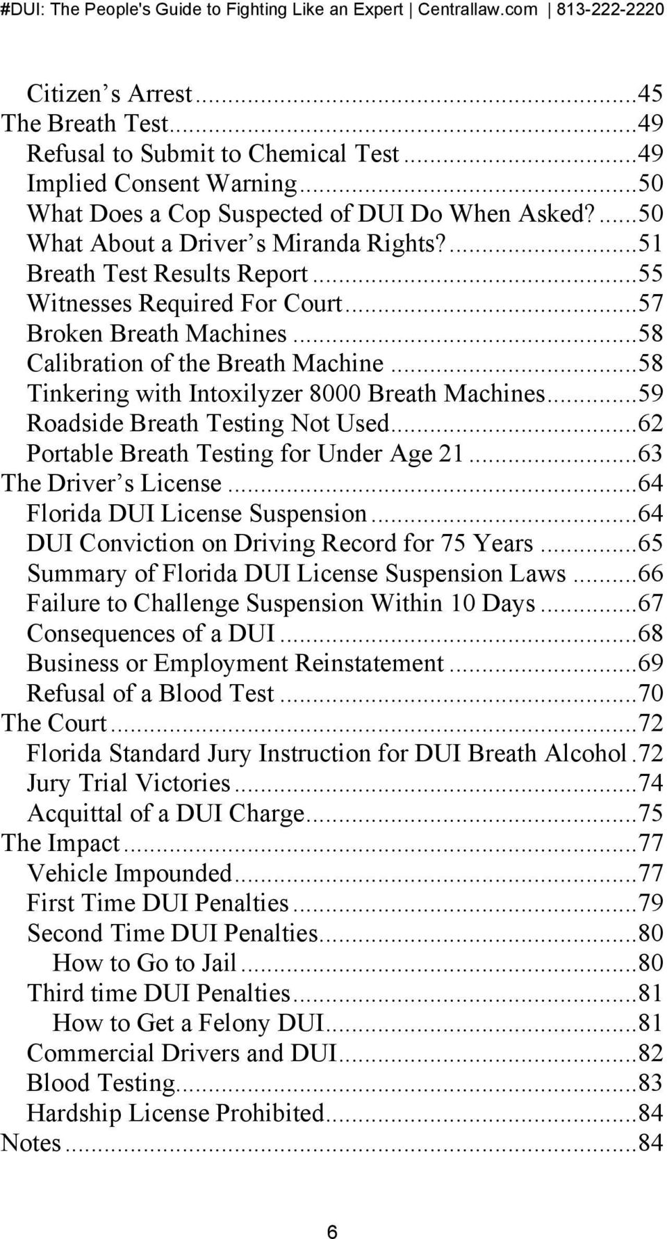 ..59 Roadside Breath Testing Not Used...62 Portable Breath Testing for Under Age 21...63 The Driver s License...64 Florida DUI License Suspension...64 DUI Conviction on Driving Record for 75 Years.