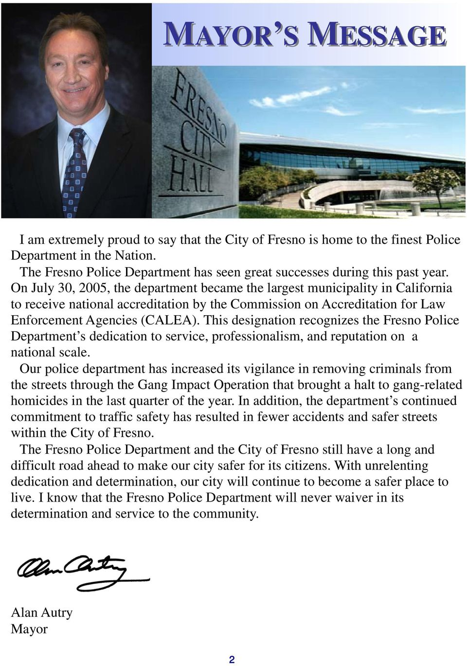On July 30, 2005, the department became the largest municipality in California to receive national accreditation by the Commission on Accreditation for Law Enforcement Agencies (CALEA).