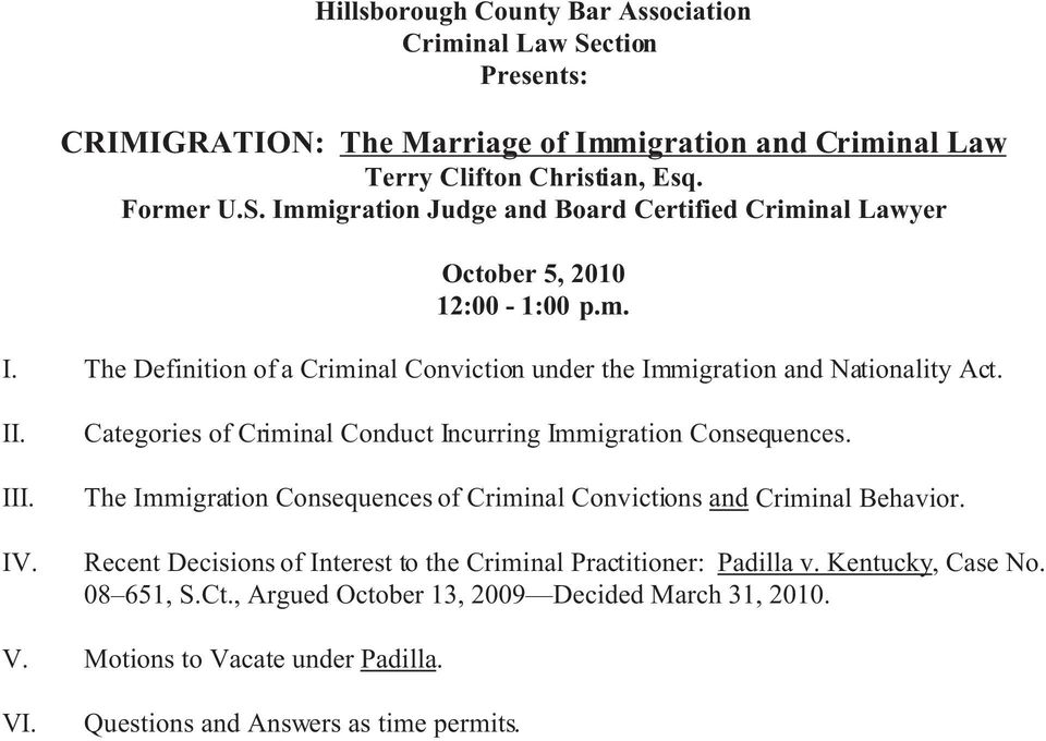 The Immigration Consequences of Criminal Convictions and Criminal Behavior. Recent Decisions of Interest to the Criminal Practitioner: Padilla v. Kentucky, Case No. 08 651, S.Ct.