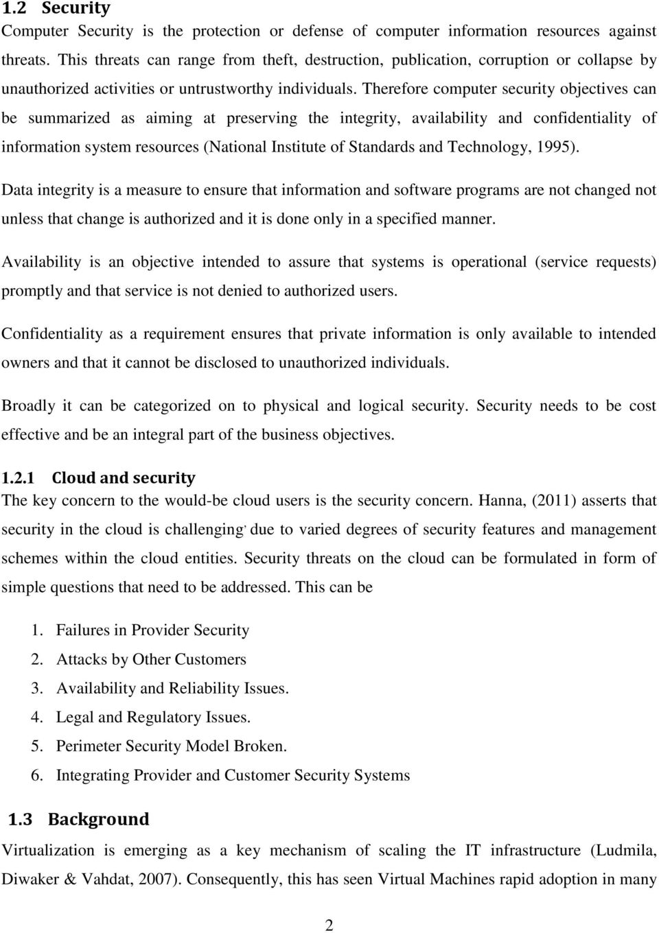 Therefore computer security objectives can be summarized as aiming at preserving the integrity, availability and confidentiality of information system resources (National Institute of Standards and
