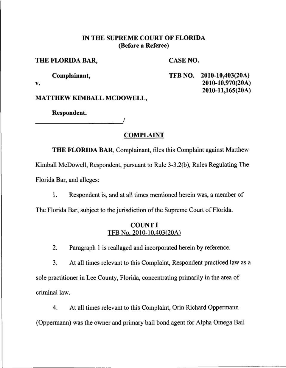 Respondent is, and at all times mentioned herein was, a member of The Florida Bar, subject to the jurisdiction of the Supreme Court of Florida. COUNTI TFBNo.2010-10.403(20A) 2.