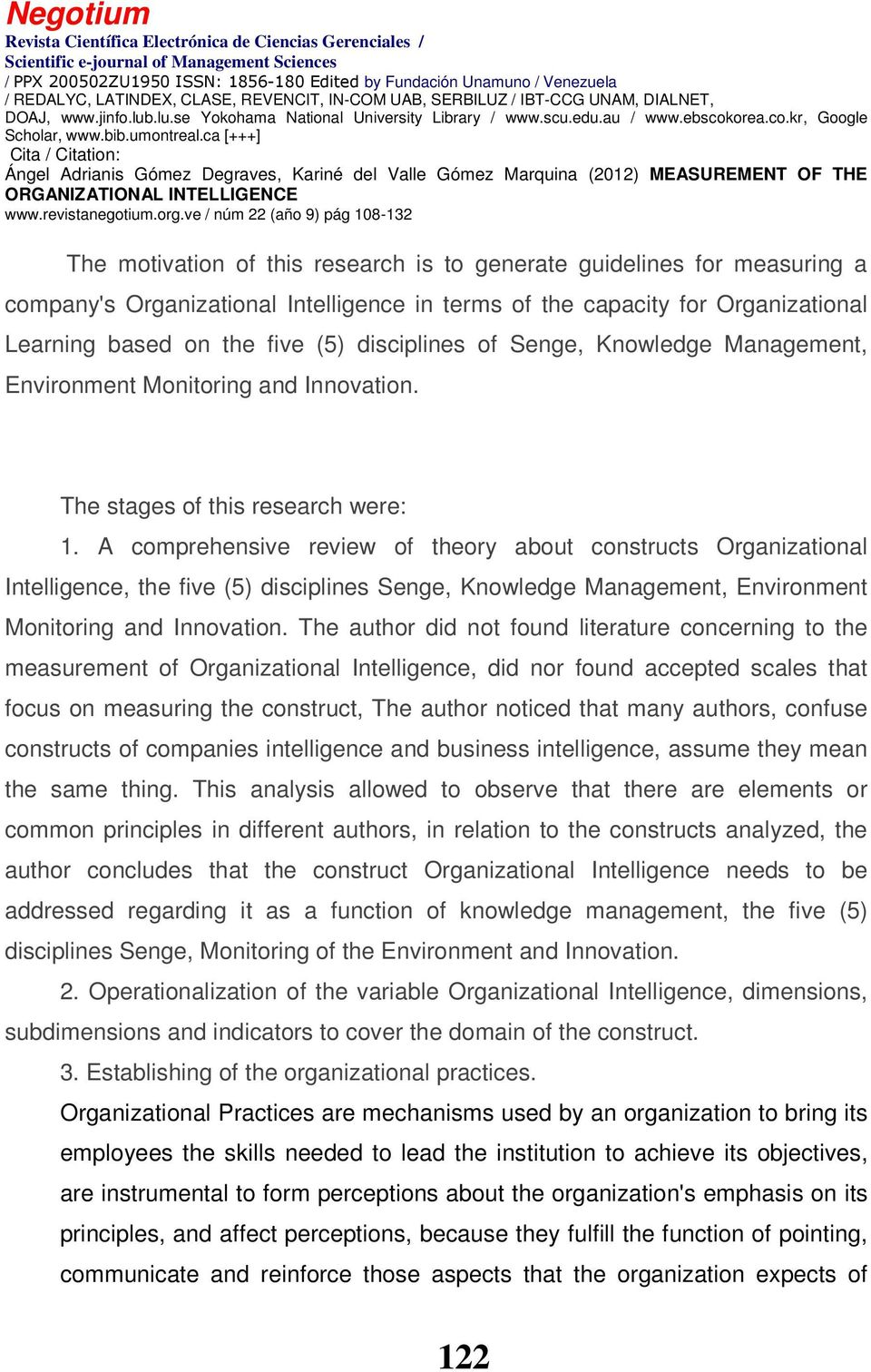 A comprehensive review of theory about constructs Organizational Intelligence, the five (5) disciplines Senge, Knowledge Management, Environment Monitoring and Innovation.