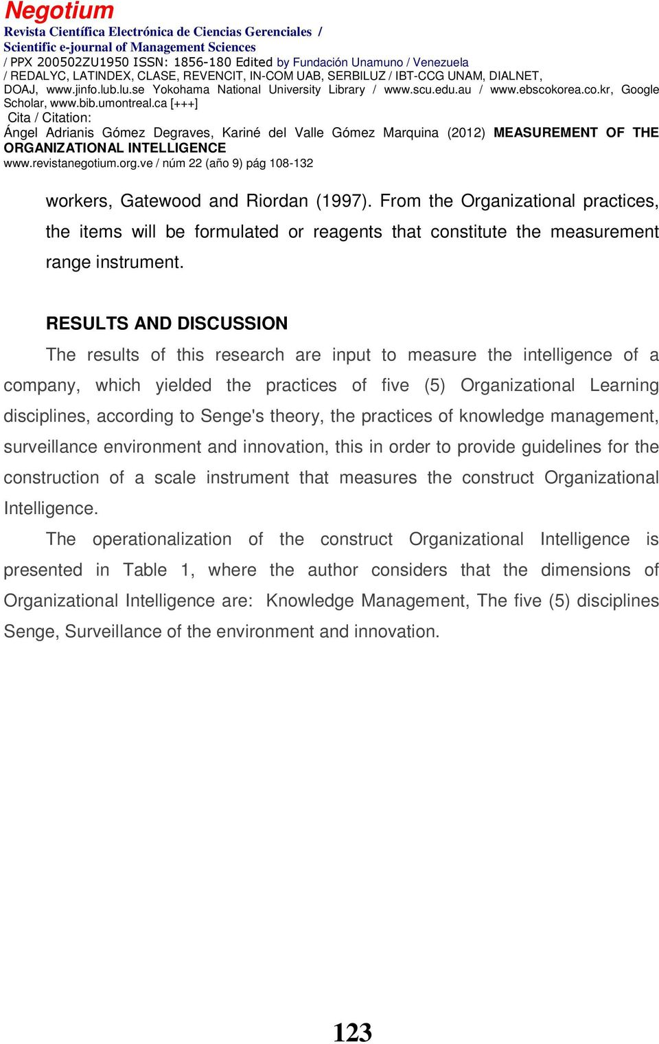 Senge's theory, the practices of knowledge management, surveillance environment and innovation, this in order to provide guidelines for the construction of a scale instrument that measures the