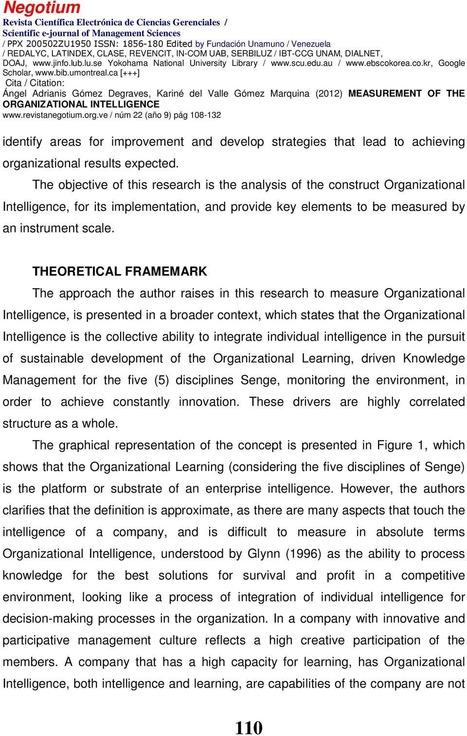 THEORETICAL FRAMEMARK The approach the author raises in this research to measure Organizational Intelligence, is presented in a broader context, which states that the Organizational Intelligence is