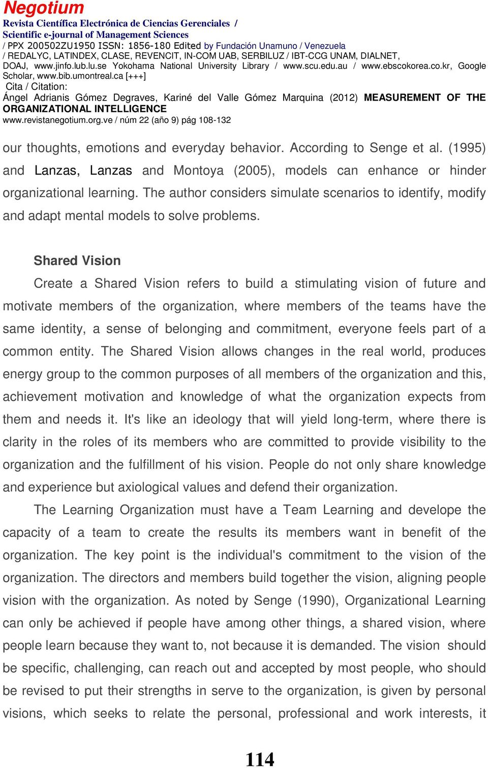 Shared Vision Create a Shared Vision refers to build a stimulating vision of future and motivate members of the organization, where members of the teams have the same identity, a sense of belonging