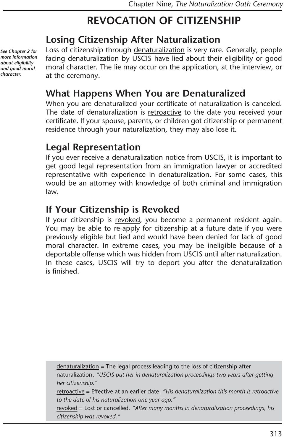 Generally, people facing denaturalization by USCIS have lied about their eligibility or good moral character. The lie may occur on the application, at the interview, or at the ceremony.