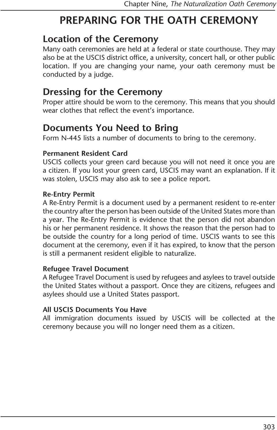 Dressing for the Ceremony Proper attire should be worn to the ceremony. This means that you should wear clothes that reflect the event s importance.