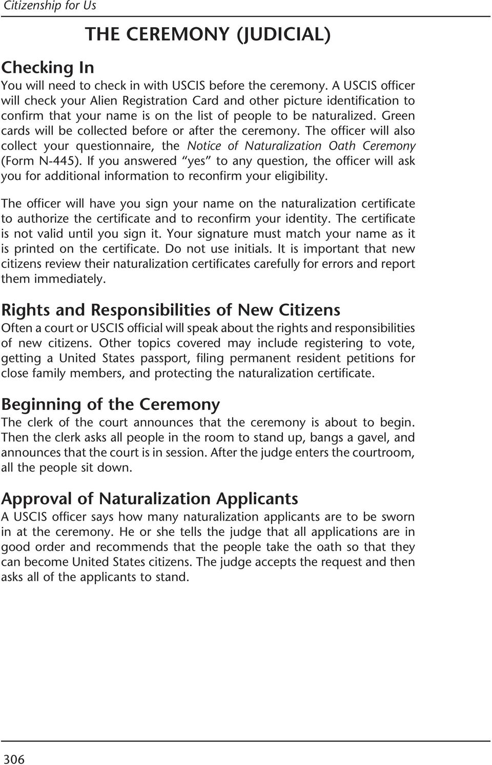 Green cards will be collected before or after the ceremony. The officer will also collect your questionnaire, the Notice of Naturalization Oath Ceremony (Form N-445).