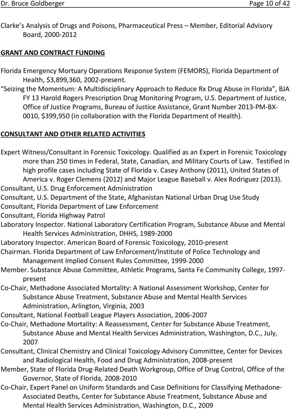 Seizing the Momentum: A Multidisciplinary Approach to Reduce Rx Drug Abuse in Florida, BJA FY 13 Harold Rogers Prescription Drug Monitoring Program, U.S. Department of Justice, Office of Justice Programs, Bureau of Justice Assistance, Grant Number 2013 PM BX 0010, $399,950 (in collaboration with the Florida Department of Health).