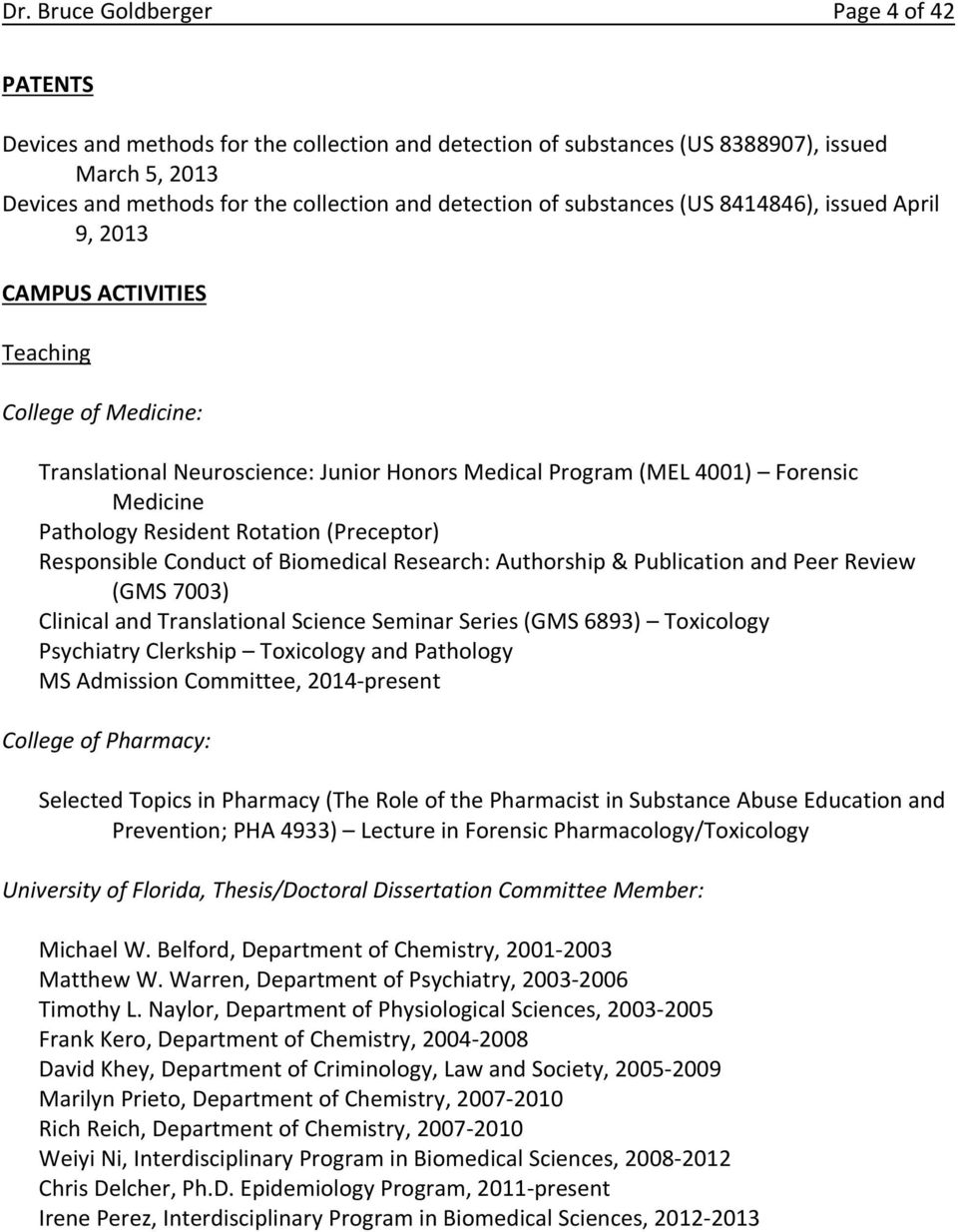 Rotation (Preceptor) Responsible Conduct of Biomedical Research: Authorship & Publication and Peer Review (GMS 7003) Clinical and Translational Science Seminar Series (GMS 6893) Toxicology Psychiatry