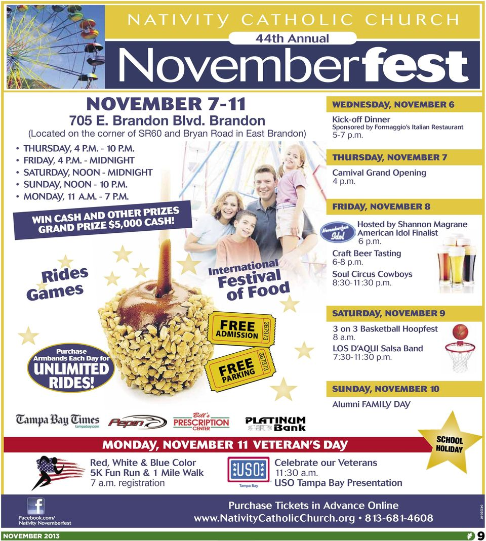 International Festival of Food FREE ADMISSION FREE PARKING WEDNESDAY, NOVEMBER 6 Kick-off Dinner Sponsored by Formaggio s Italian Restaurant 5-7 p.m. THURSDAY, NOVEMBER 7 Carnival Grand Opening 4 p.m. FRIDAY, NOVEMBER 8 Hosted by Shannon Magrane American Idol Finalist 6 p.