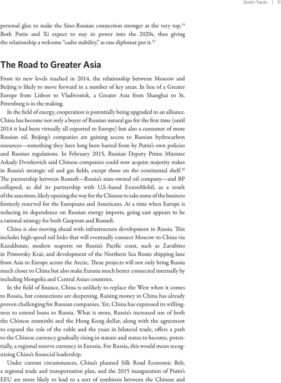 15 The Road to Greater Asia From its new levels reached in 2014, the relationship between Moscow and Beijing is likely to move forward in a number of key areas.