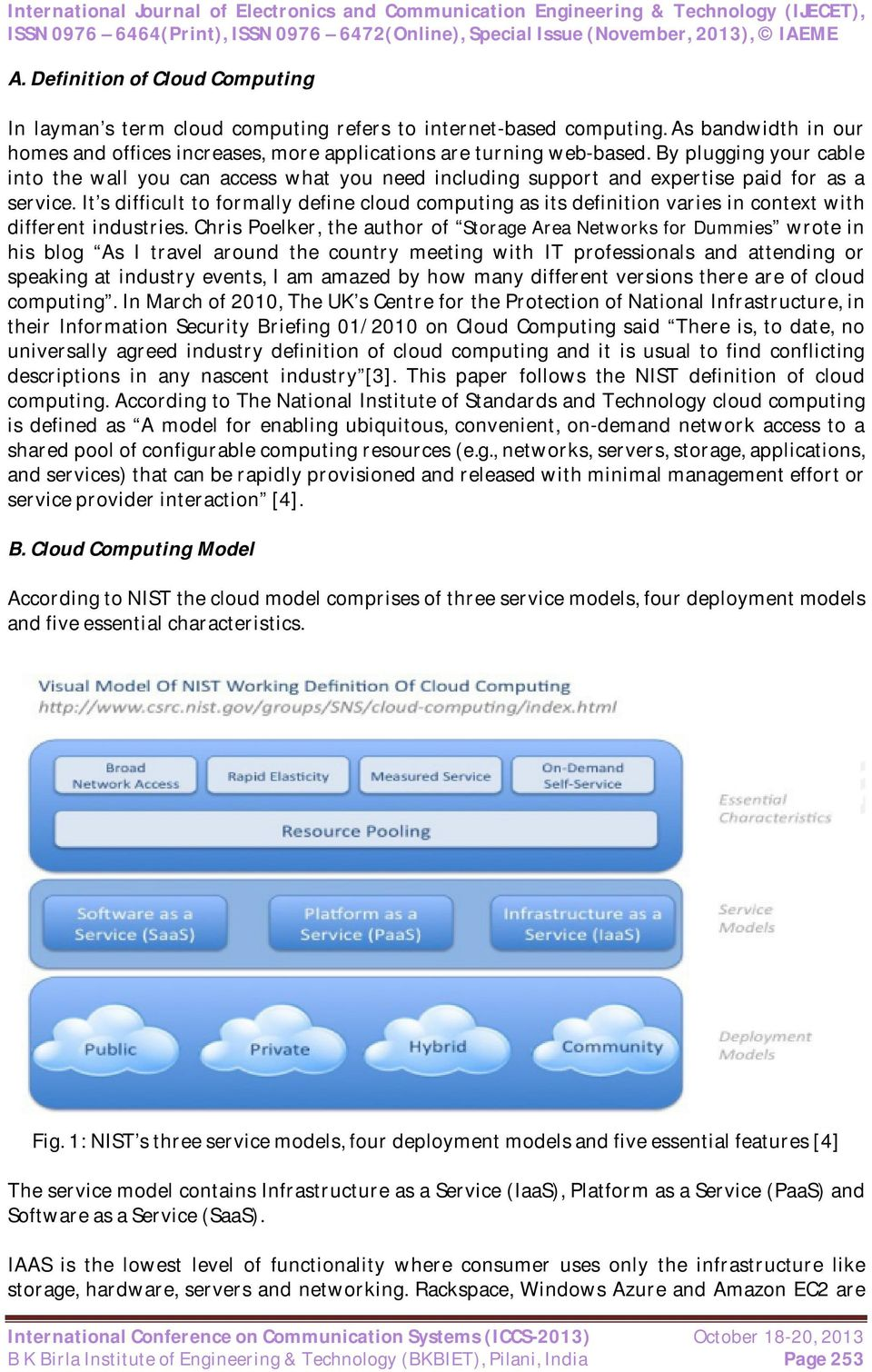 It s difficult to formally define cloud computing as its definition varies in context with different industries.