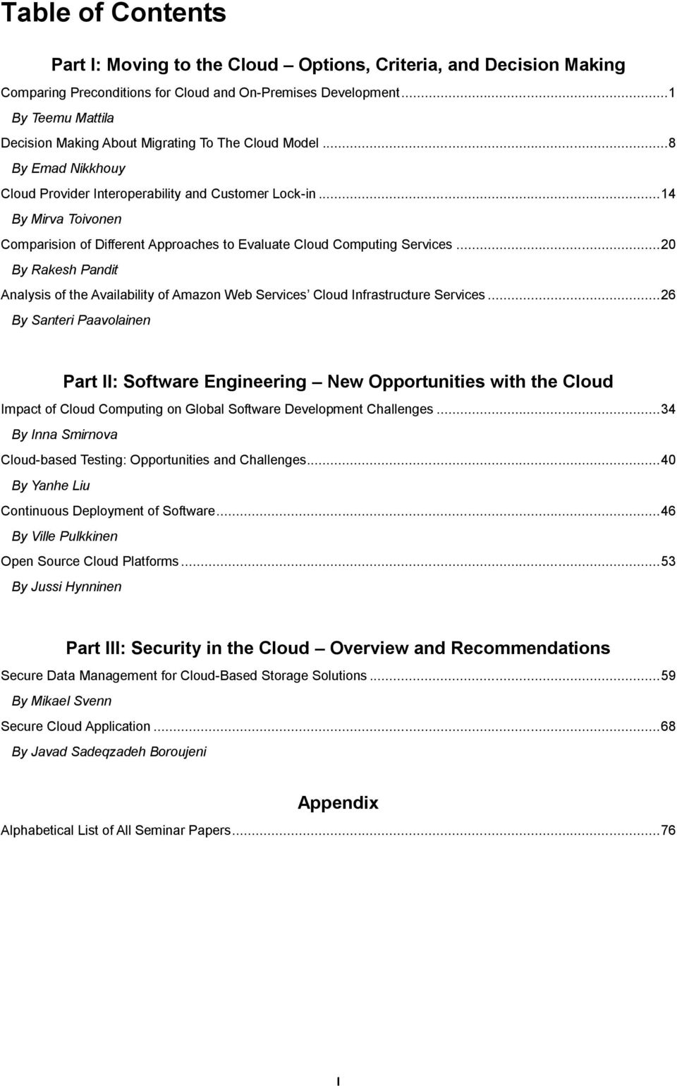 .. 14 By Mirva Toivonen Comparision of Different Approaches to Evaluate Cloud Computing Services... 20 By Rakesh Pandit Analysis of the Availability of Amazon Web Services Cloud Infrastructure Services.