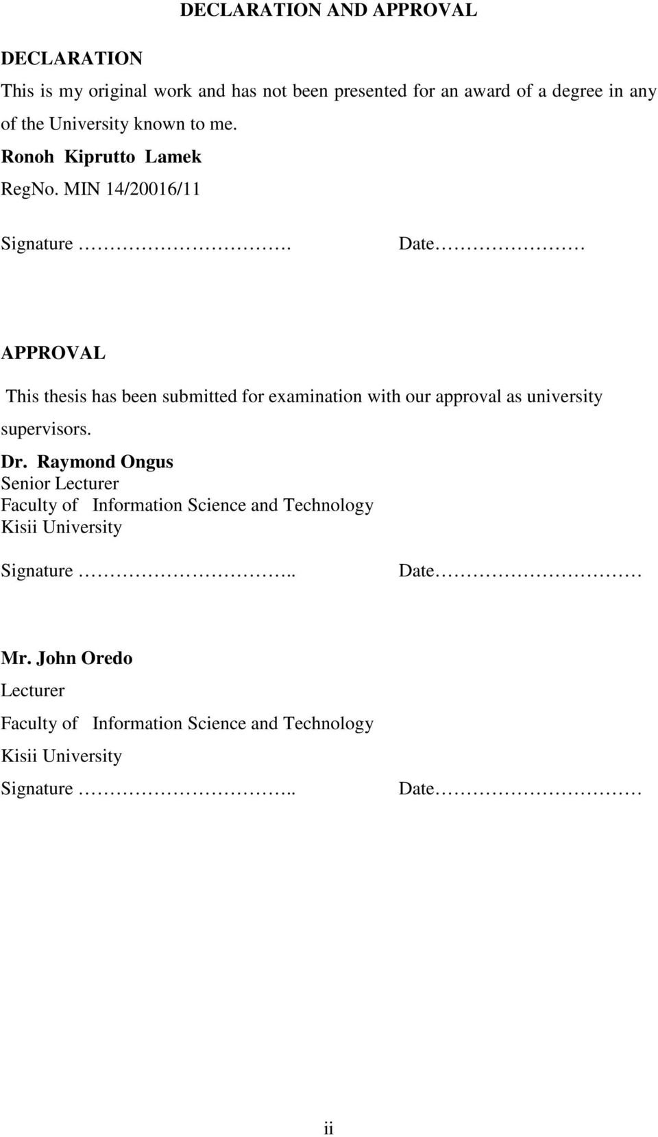 Date APPROVAL This thesis has been submitted for examination with our approval as university supervisors. Dr.