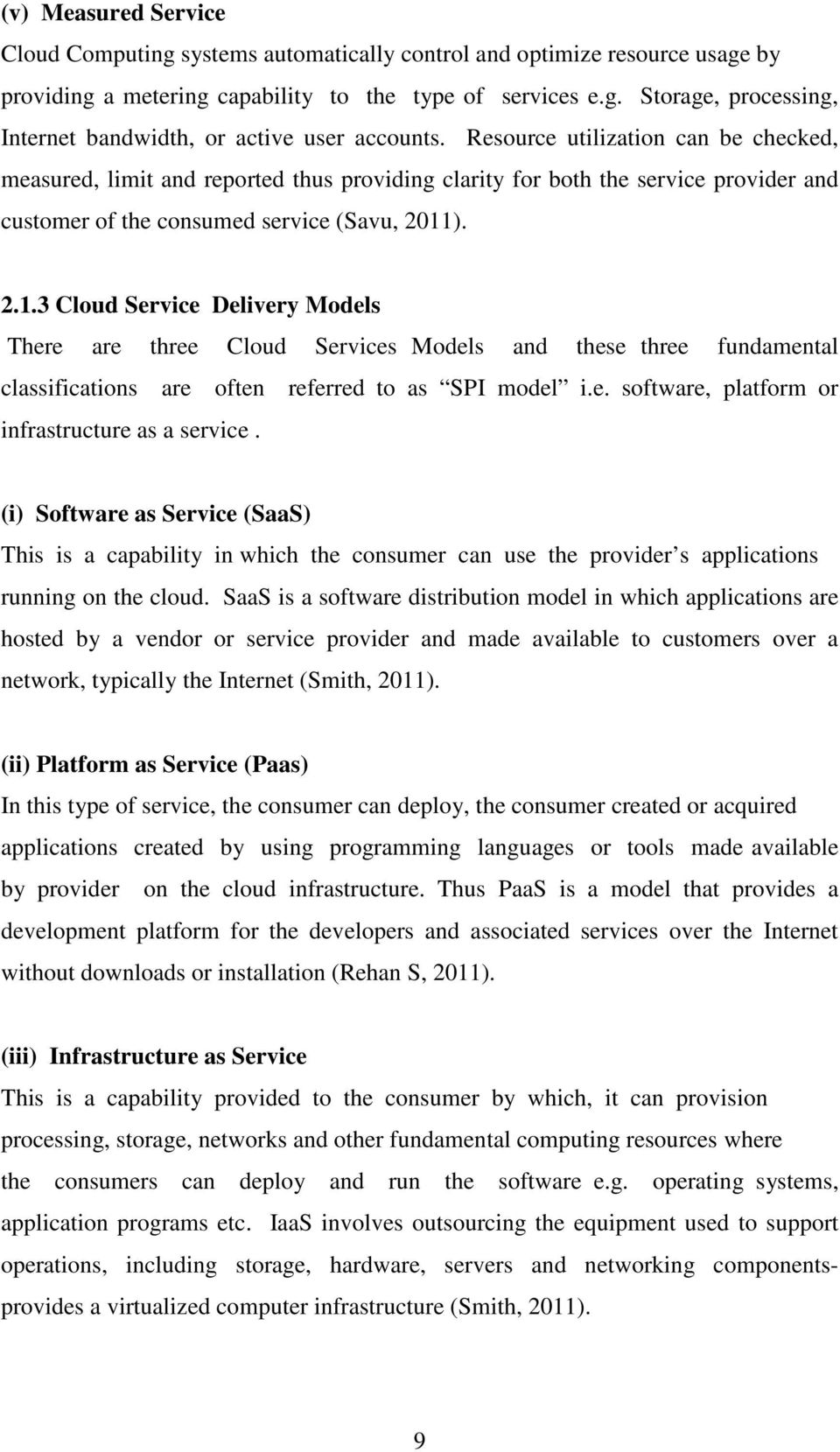 ). 2.1.3 Cloud Service Delivery Models There are three Cloud Services Models and these three fundamental classifications are often referred to as SPI model i.e. software, platform or infrastructure as a service.