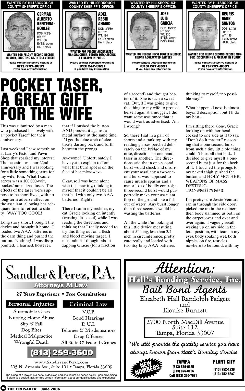 MUR- DER, DISCHARGING A FIREARM IN PUBLIC POCKET TASER, A GREAT GIFT FOR THE WIFE This was submitted by a man who purchased his lovely wife a pocket Taser for their anniversary.