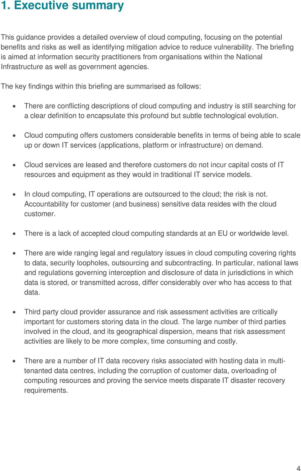 The key findings within this briefing are summarised as follows: There are conflicting descriptions of cloud computing and industry is still searching for a clear definition to encapsulate this