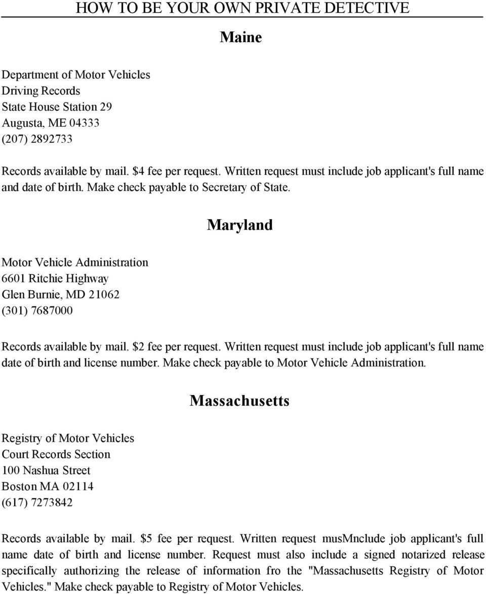 Maryland Motor Vehicle Administration 6601 Ritchie Highway Glen Burnie, MD 21062 (301) 7687000 Records available by mail. $2 fee per request.
