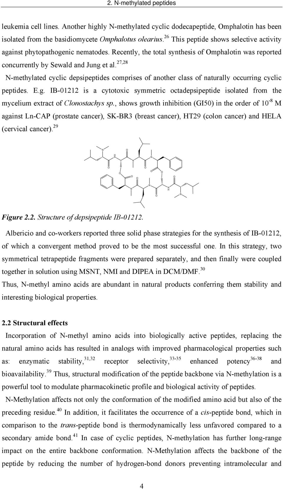 27,28 -methylated cyclic depsipeptides comprises of another class of naturally occurring cyclic peptides. E.g. IB-01212 is a cytotoxic symmetric octadepsipeptide isolated from the mycelium extract of Clonostachys sp.