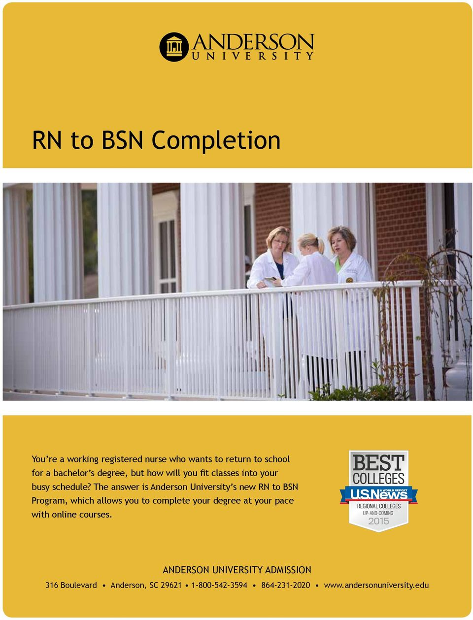 The answer is Anderson University s new RN to BSN Program, which allows you to complete your degree at your pace