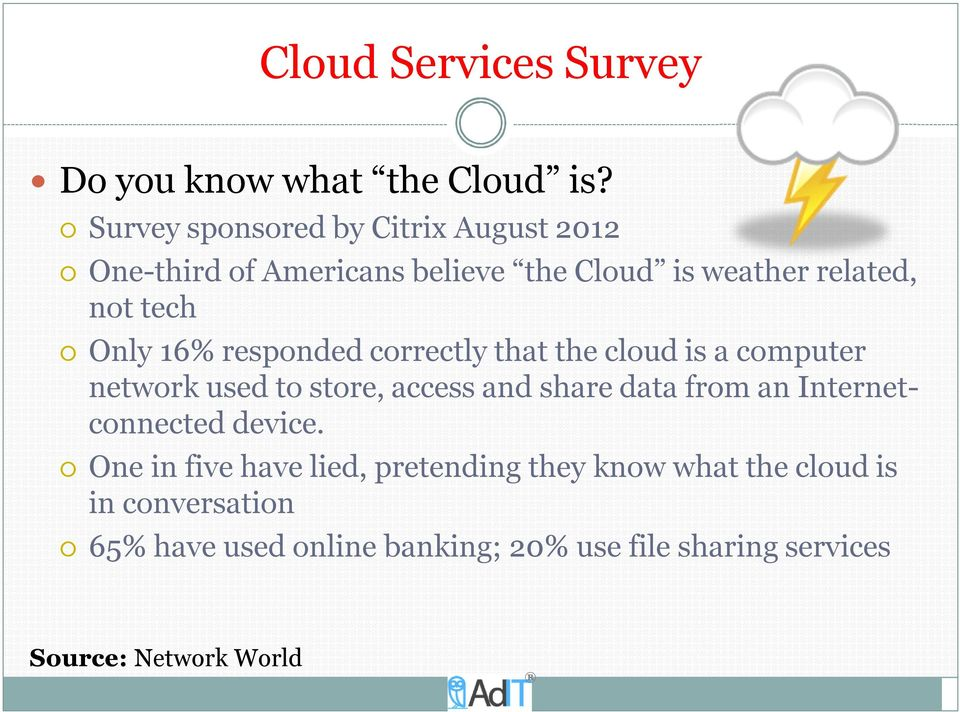 16% responded correctly that the cloud is a computer network used to store, access and share data from an