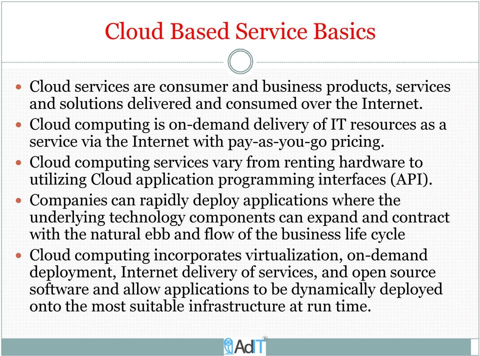 Cloud computing services vary from renting hardware to utilizing Cloud application programming interfaces (API).