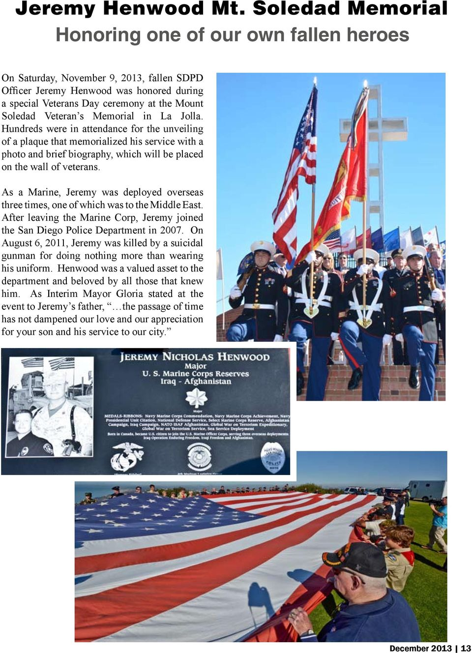 Veteran s Memorial in La Jolla. Hundreds were in attendance for the unveiling of a plaque that memorialized his service with a photo and brief biography, which will be placed on the wall of veterans.