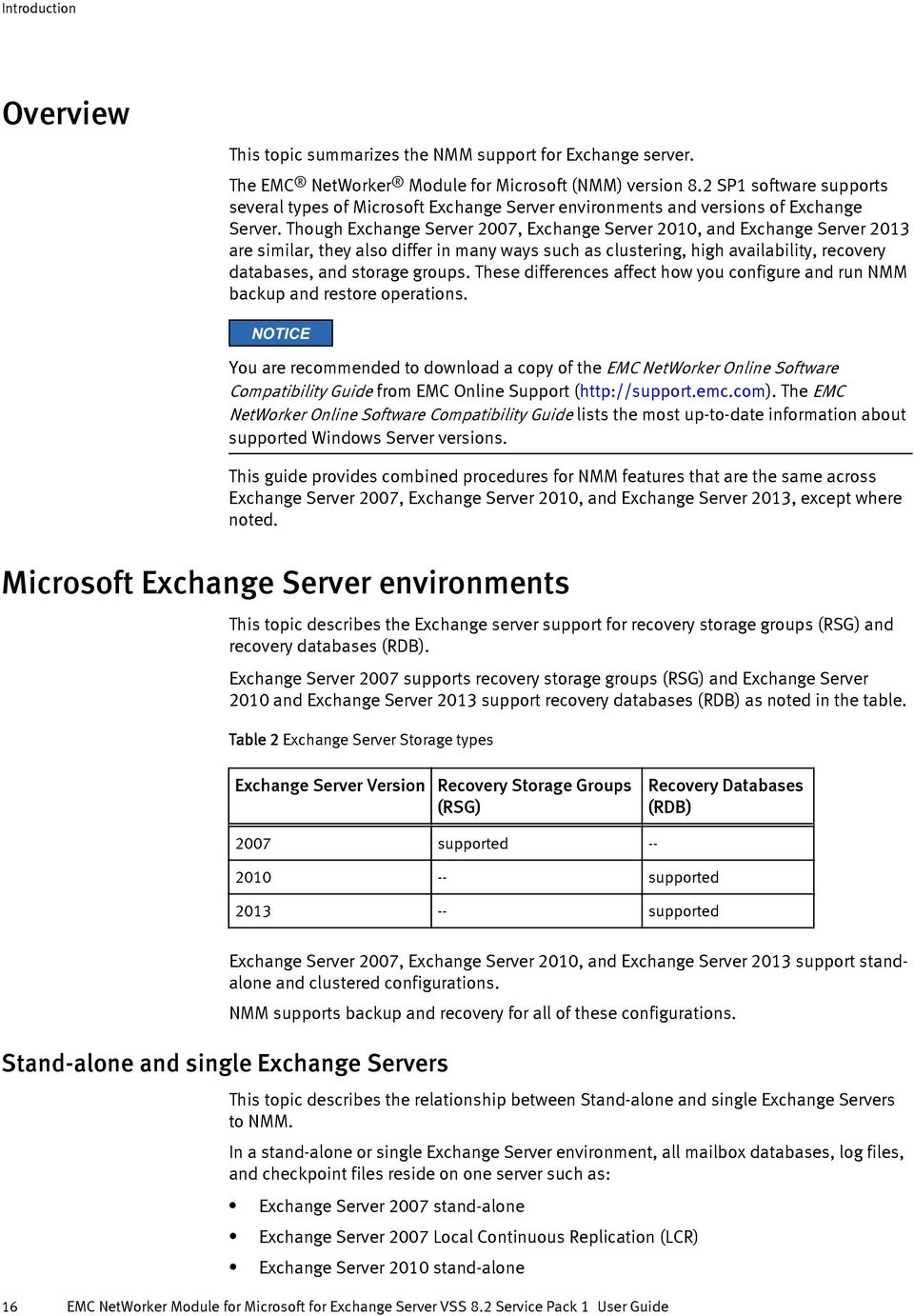 Though Exchange Server 2007, Exchange Server 2010, and Exchange Server 2013 are similar, they also differ in many ways such as clustering, high availability, recovery databases, and storage groups.