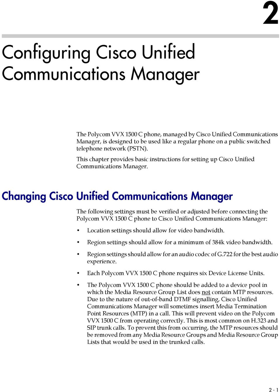 Changing Cisco Unified Communications Manager The following settings must be verified or adjusted before connecting the Polycom VVX 1500 C phone to Cisco Unified Communications Manager: Location