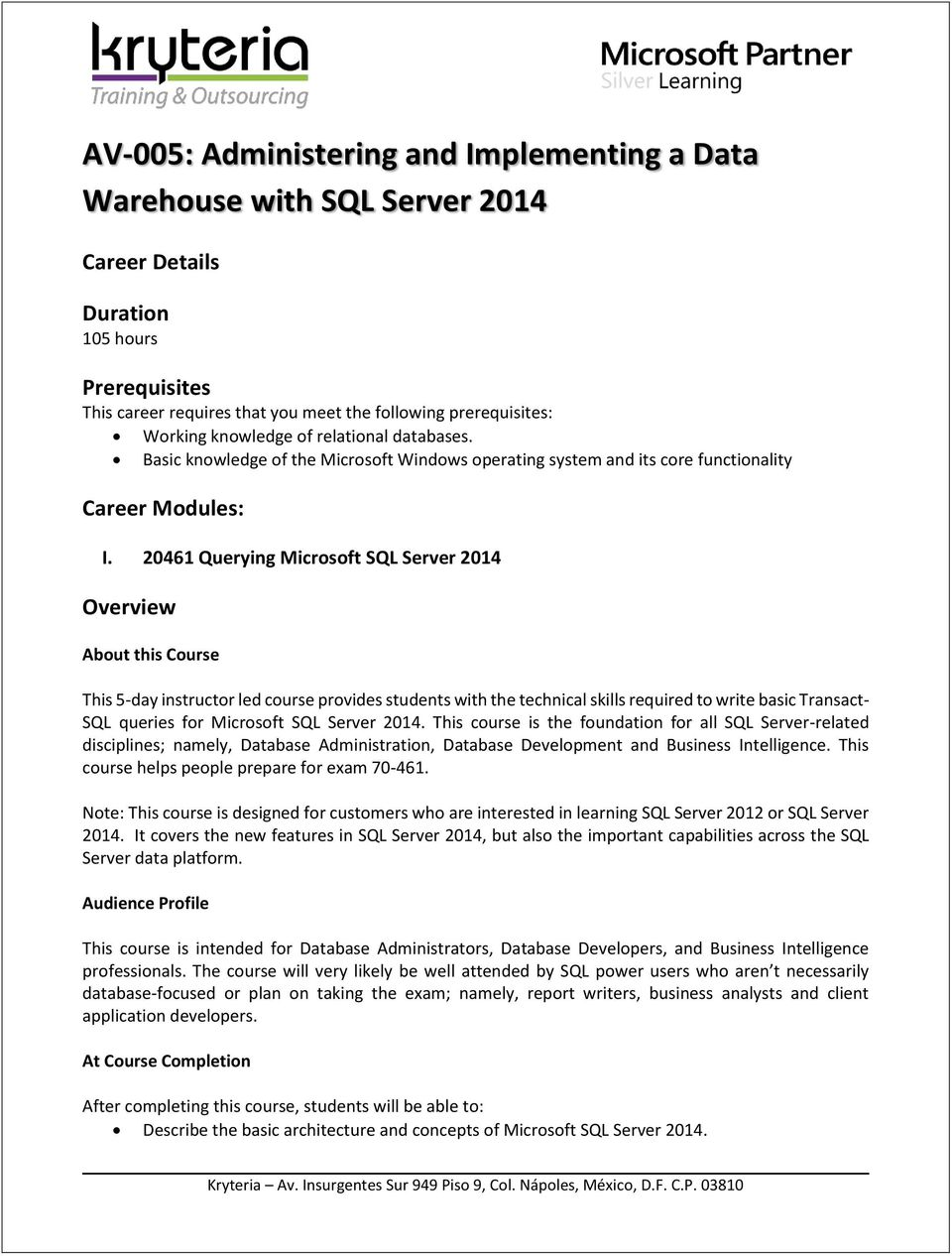 20461 Querying Microsoft SQL Server 2014 Overview About this Course This 5-day instructor led course provides students with the technical skills required to write basic Transact- SQL queries for