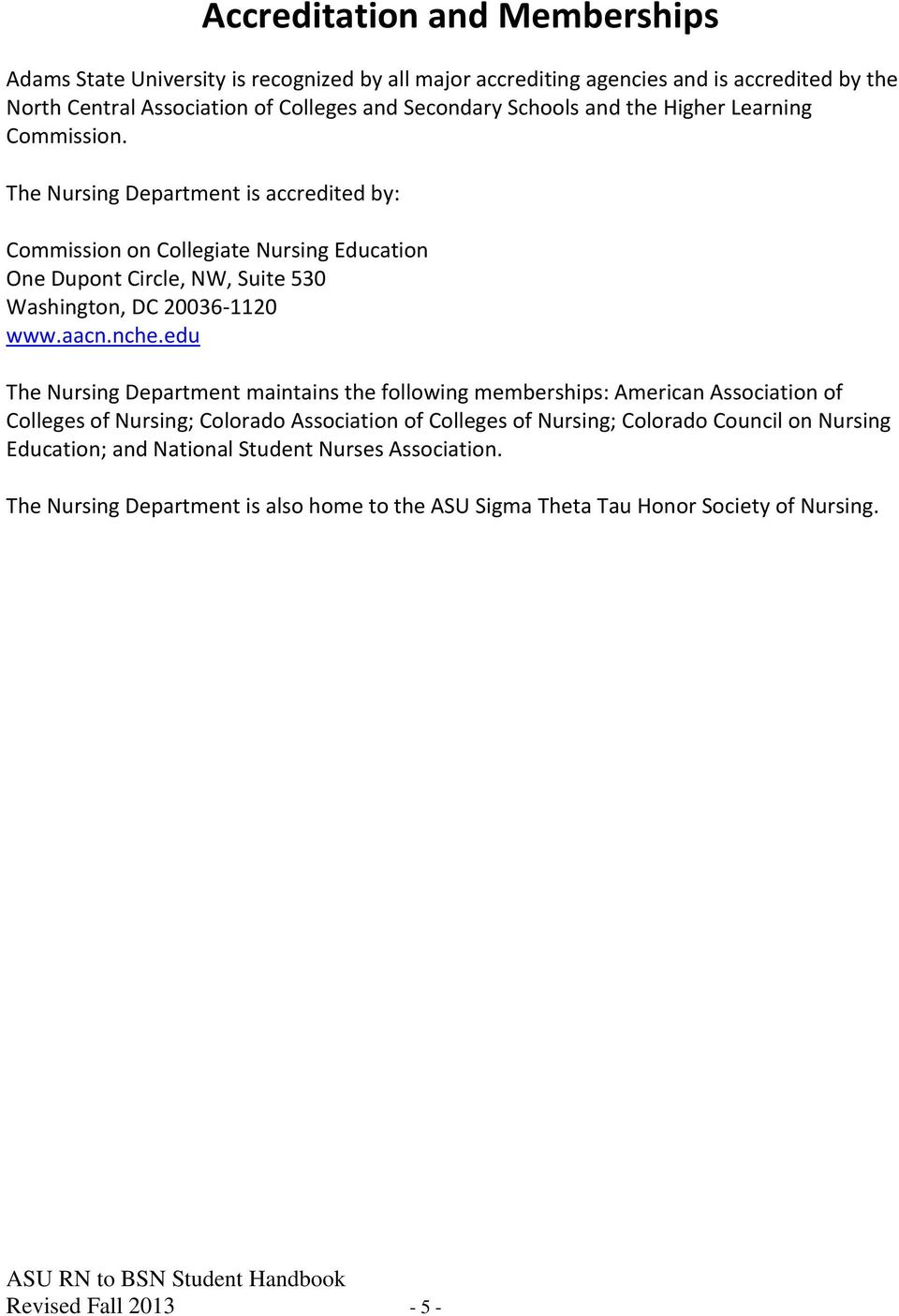The Nursing Department is accredited by: Commission on Collegiate Nursing Education One Dupont Circle, NW, Suite 530 Washington, DC 20036-1120 www.aacn.nche.