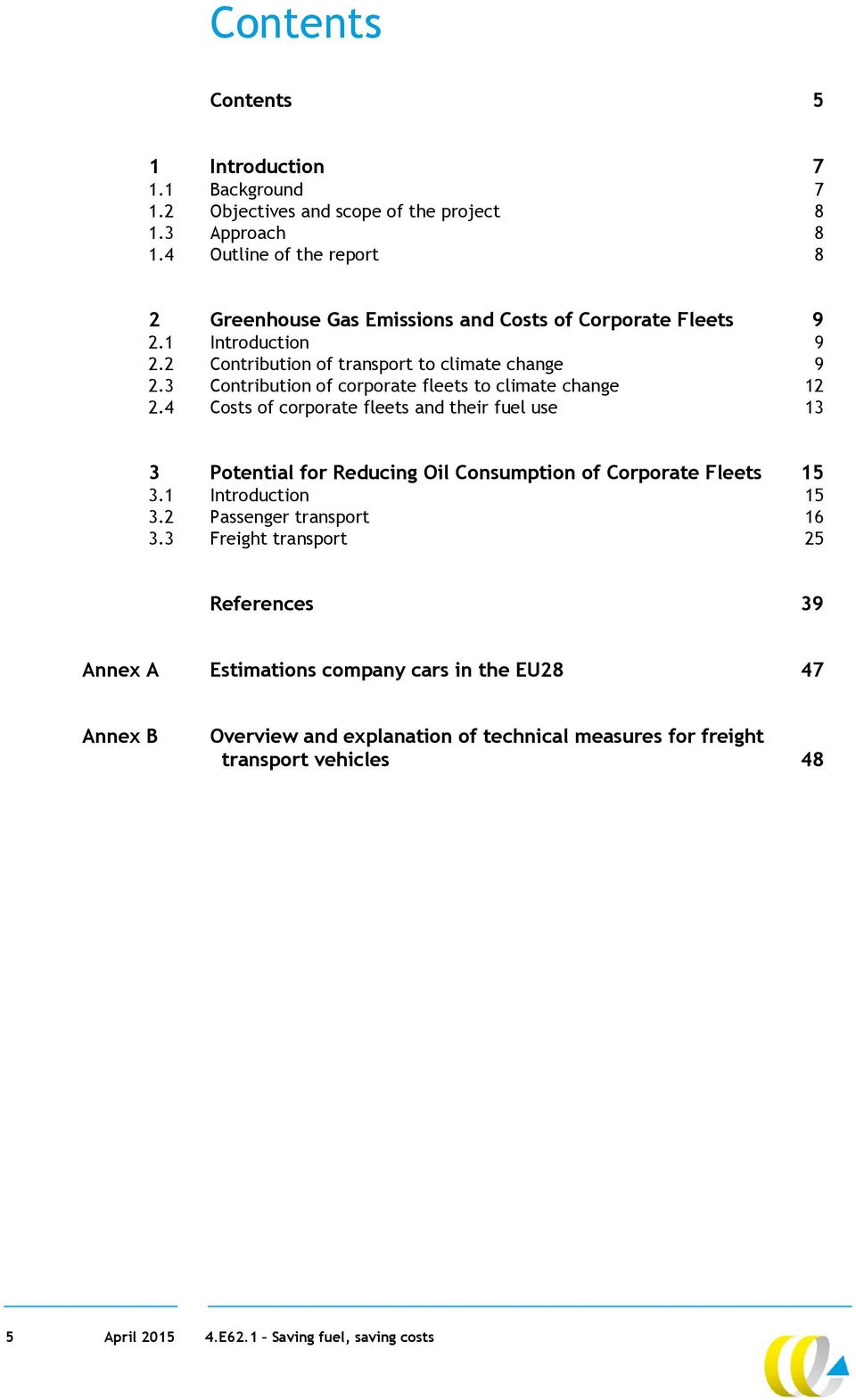 3 Contribution of corporate fleets to climate change 12 2.4 Costs of corporate fleets and their fuel use 13 3 Potential for Reducing Oil Consumption of Corporate Fleets 15 3.