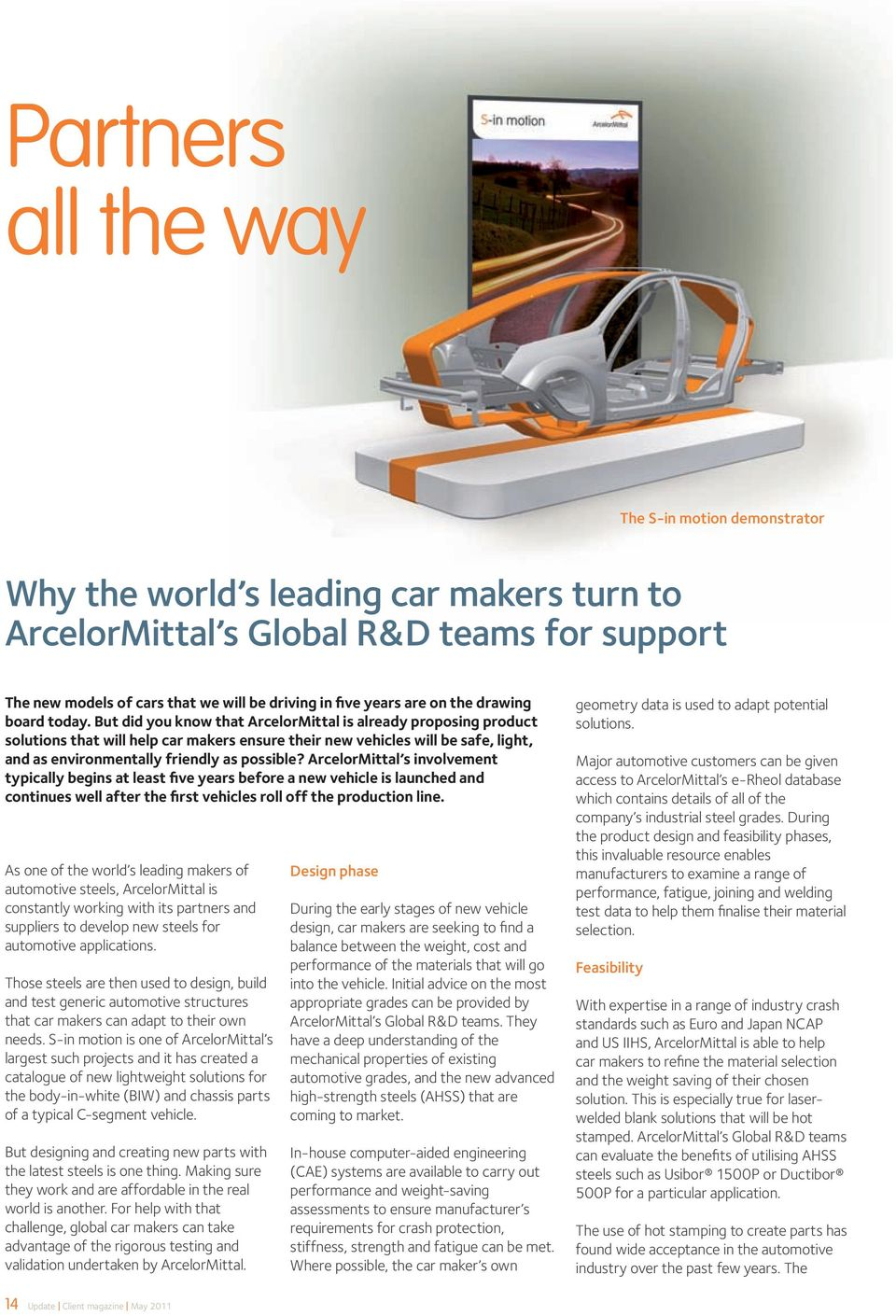 But did you know that ArcelorMittal is already proposing product solutions that will help car makers ensure their new vehicles will be safe, light, and as environmentally friendly as possible?