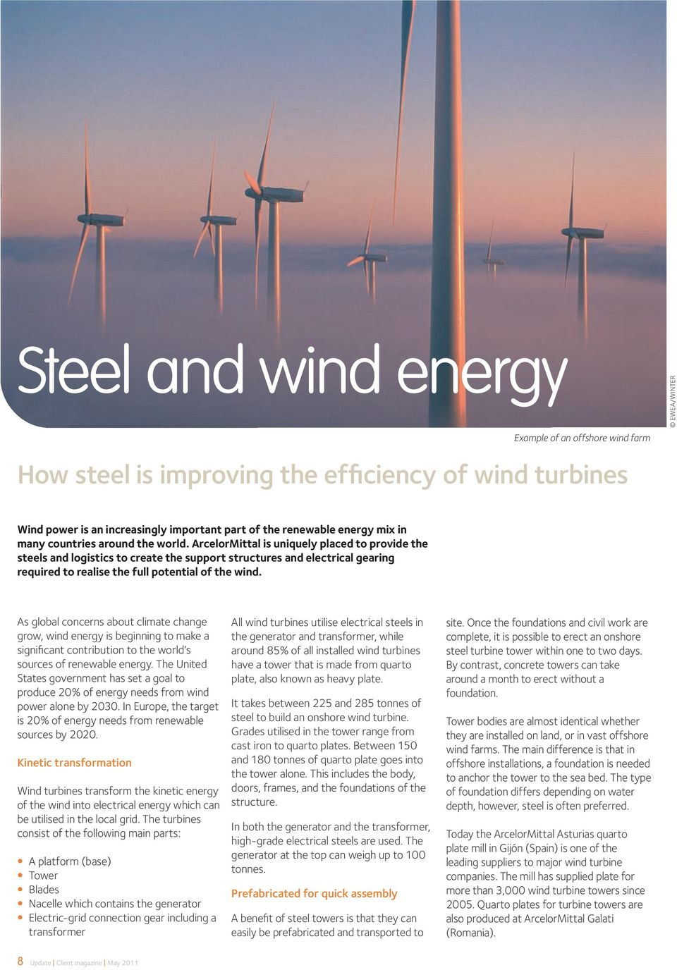 ArcelorMittal is uniquely placed to provide the steels and logistics to create the support structures and electrical gearing required to realise the full potential of the wind.