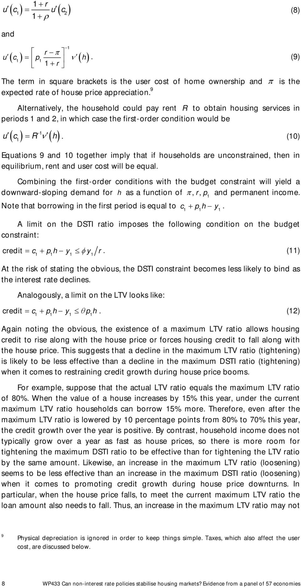 (0) Equations 9 and 0 together imply that if households are unconstrained, then in equilibrium, rent and user cost will be equal.
