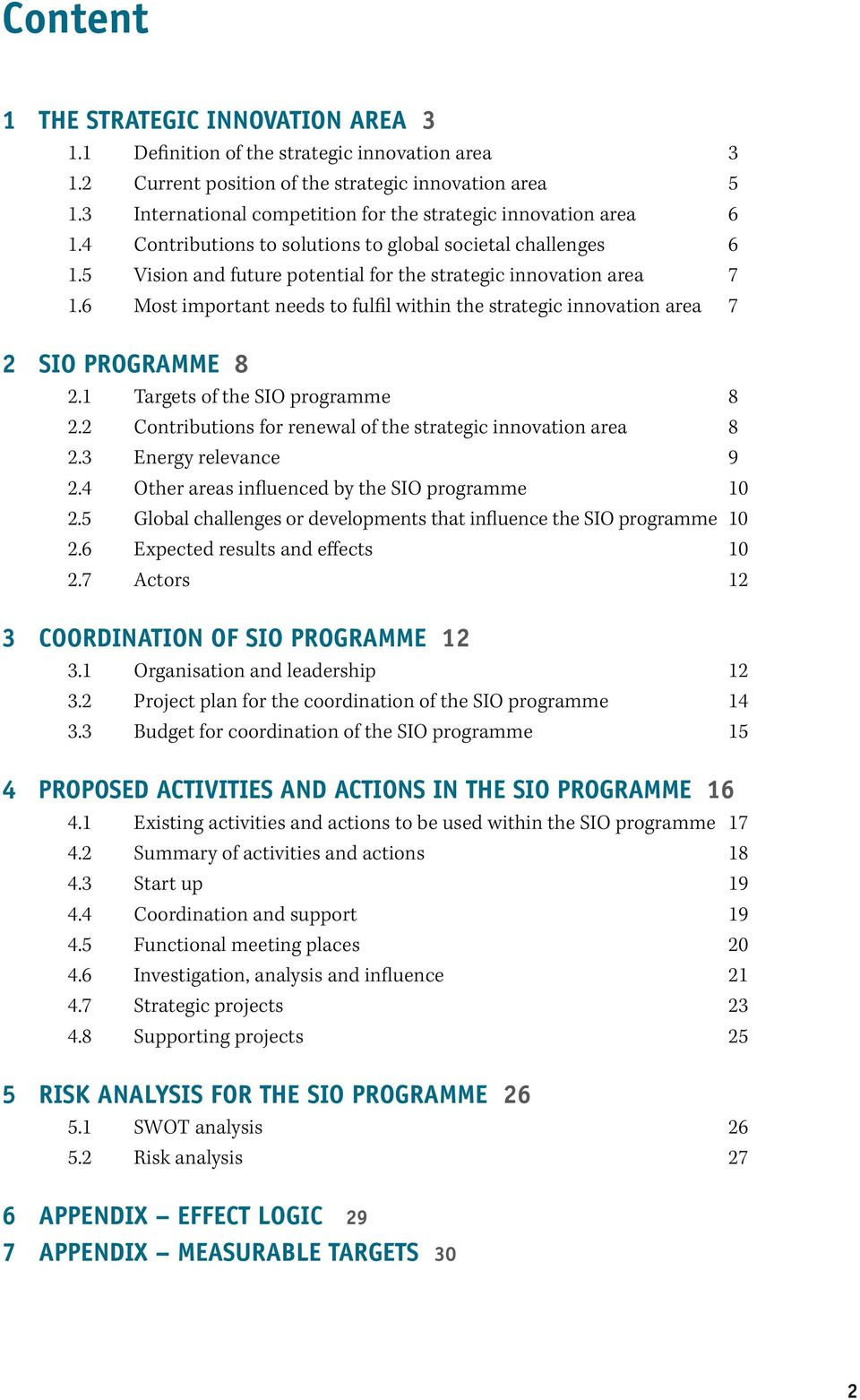 6 Most important needs to fulfil within the strategic innovation area 7 2 SIO PROGRAMME 8 2.1 Targets of the SIO programme 8 2.2 Contributions for renewal of the strategic innovation area 8 2.