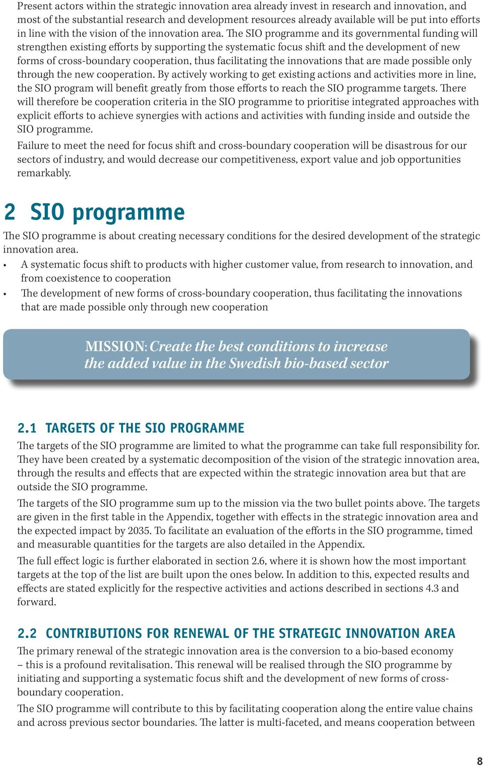 The SIO programme and its governmental funding will strengthen existing efforts by supporting the systematic focus shift and the development of new forms of cross-boundary cooperation, thus