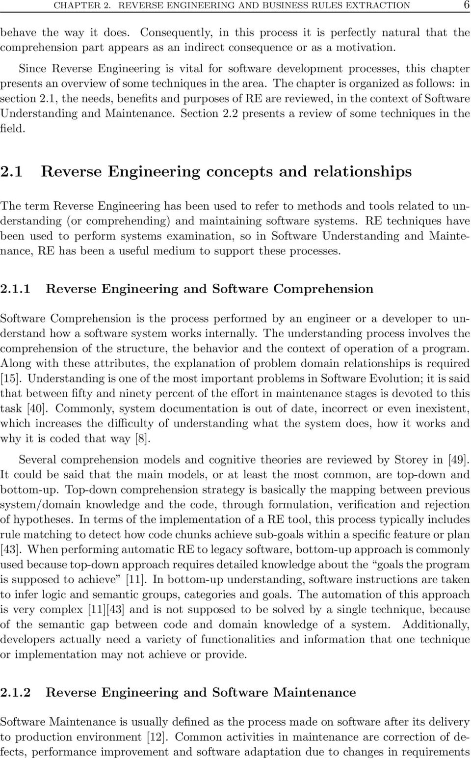 Since Reverse Engineering is vital for software development processes, this chapter presents an overview of some techniques in the area. The chapter is organized as follows: in section 2.