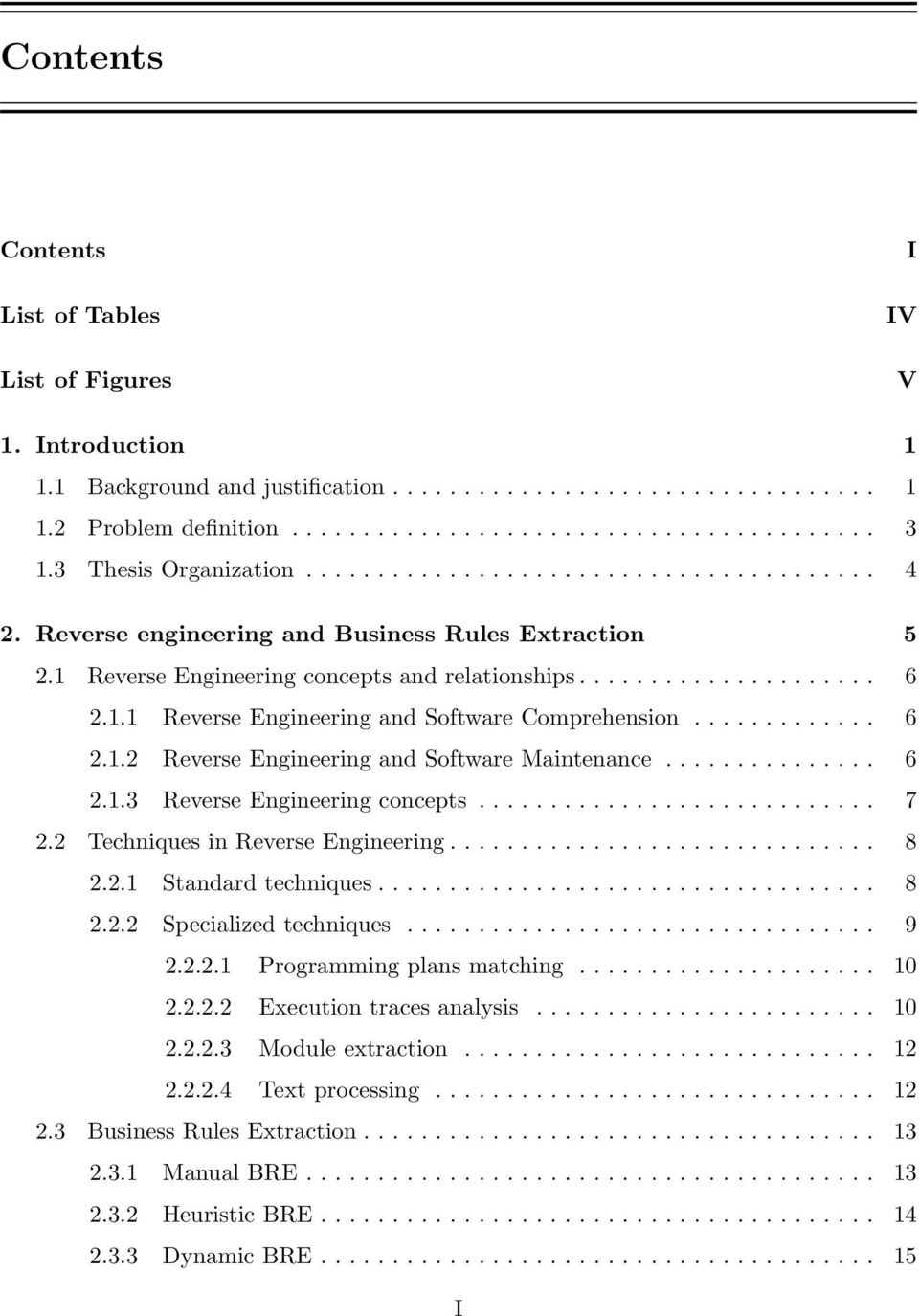 ............ 6 2.1.2 Reverse Engineering and Software Maintenance............... 6 2.1.3 Reverse Engineering concepts............................ 7 2.2 Techniques in Reverse Engineering.............................. 8 2.