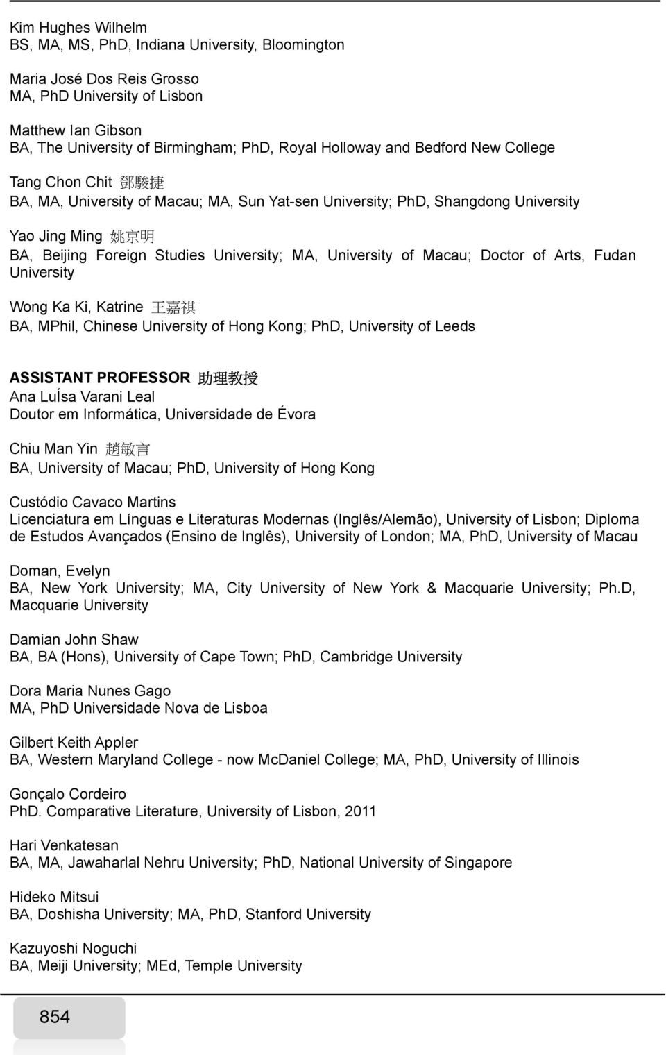 University of Macau; Doctor of Arts, Fudan University Wong Ka Ki, Katrine 王 嘉 祺 BA, MPhil, Chinese University of Hong Kong; PhD, University of Leeds ASSISTANT PROFESSOR 助 理 教 授 Ana LuÍsa Varani Leal