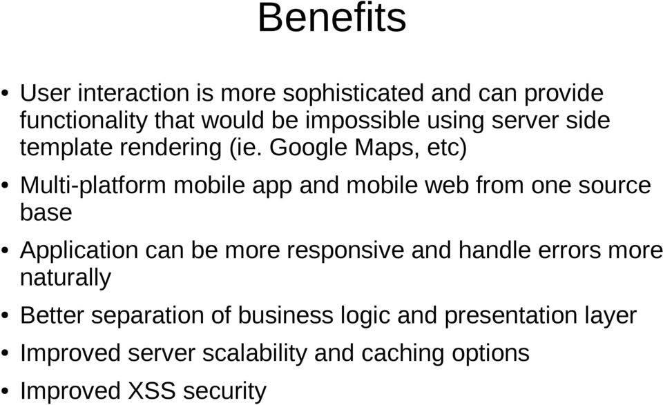 Google Maps, etc) Multi-platform mobile app and mobile web from one source base Application can be more