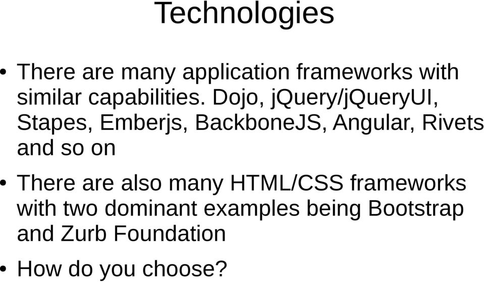 Dojo, jquery/jqueryui, Stapes, Emberjs, BackboneJS, Angular, Rivets