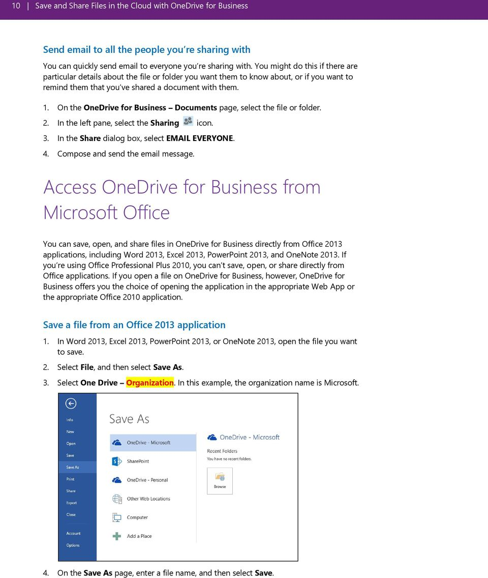 On the OneDrive for Business Documents page, select the file or folder. 2. In the left pane, select the Sharing icon. 3. In the Share dialog box, select EMAIL EVERYONE. 4.