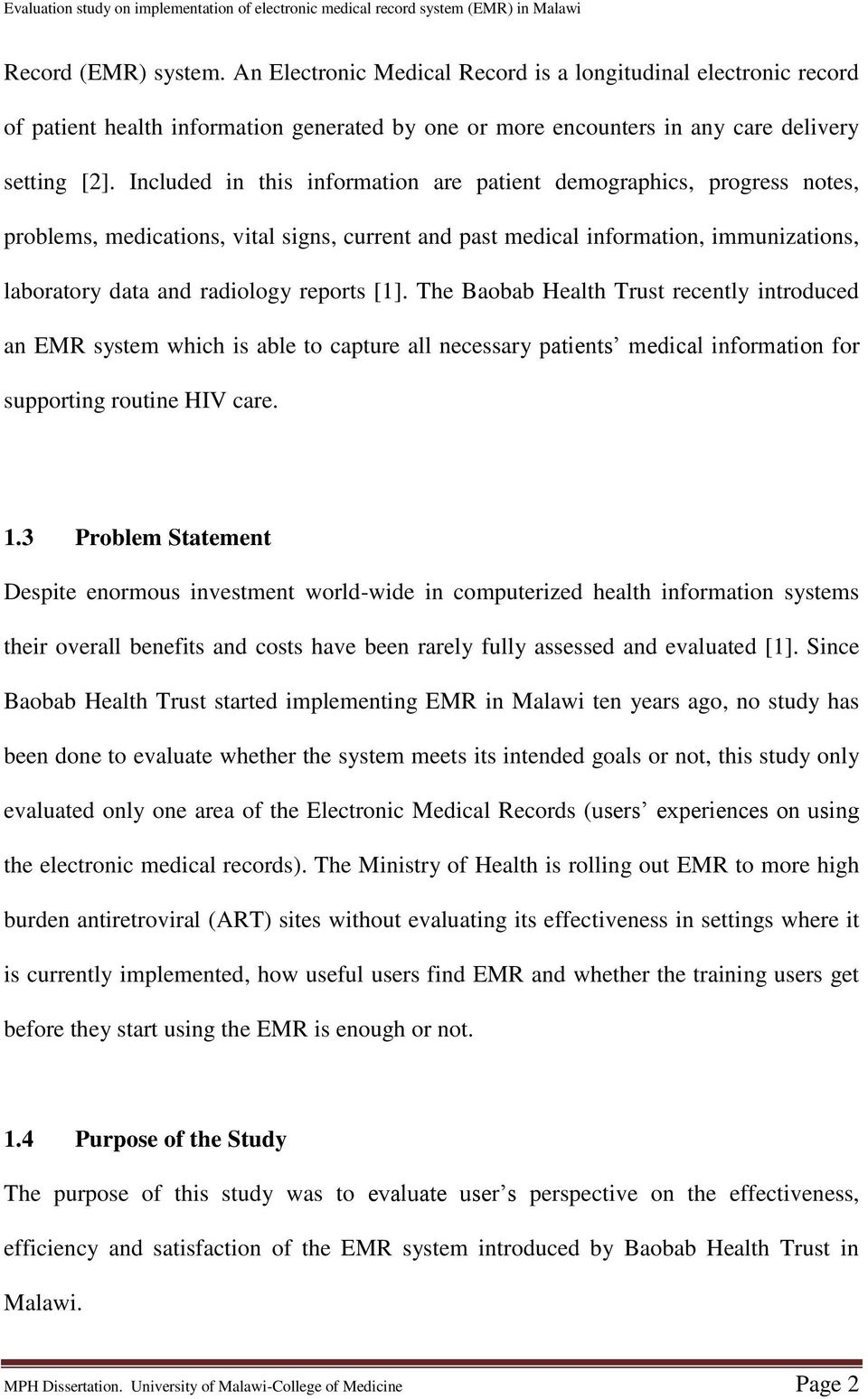 [1]. The Baobab Health Trust recently introduced an EMR system which is able to capture all necessary patients medical information for supporting routine HIV care. 1.